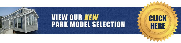 Click here to view our new park model selection